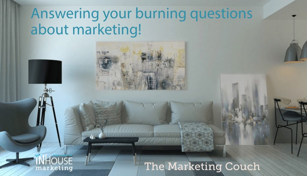Answering your burning questions about marketing! - The Marketing Couch by InHouse Marketing